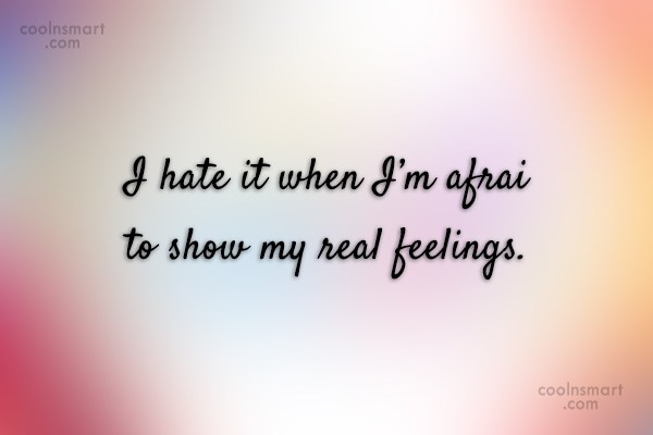 Hypocrisy Quote: I hate it when I'm afraid to...