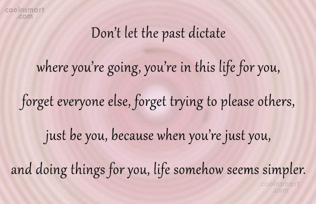 Quote: Don't let the past dictate where you're...