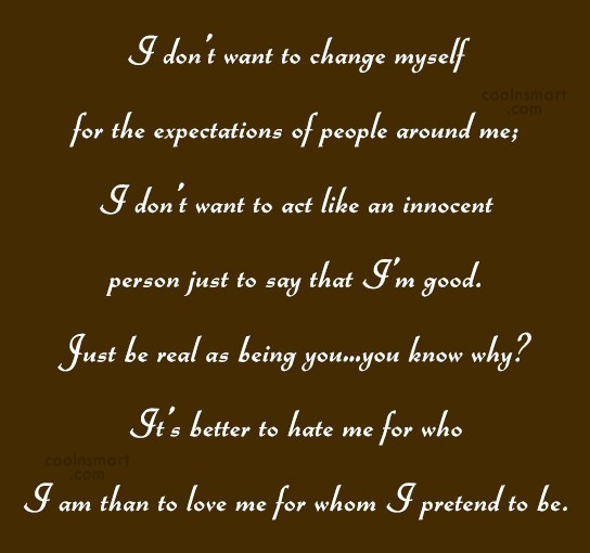 Being Yourself Quote: I don't want to change myself for...