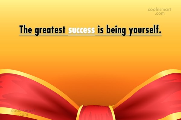 Being Yourself Quote: The greatest success is being yourself.