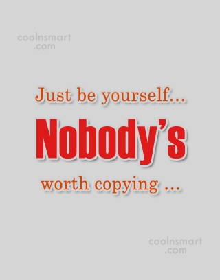 Being Yourself Quote: Just be yourself… Nobody's worth copying …