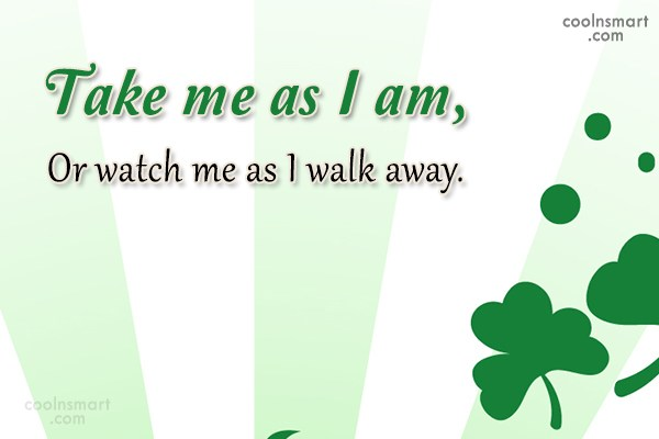 Being Yourself Quote: Take me as I am, Or watch...