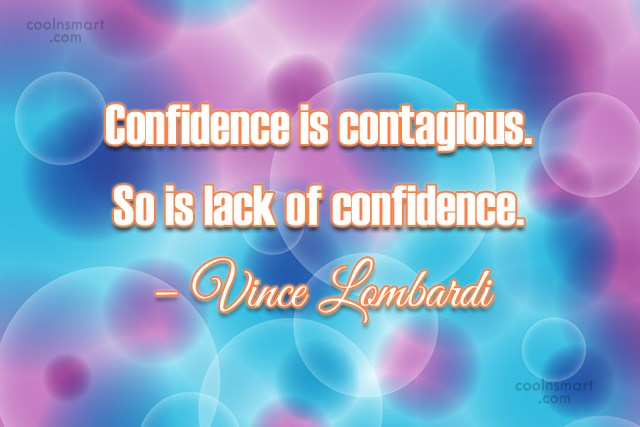 Confidence Quote: Confidence is contagious. So is lack of...