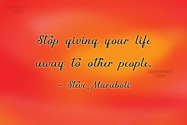 Self Help Quote: Stop giving your life away to other...