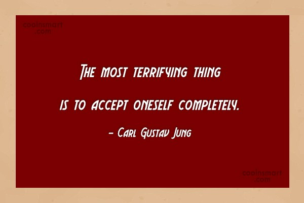 Acceptance Quote: The most terrifying thing is to accept...