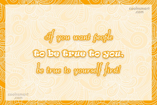 Truth Quote: If you want people to be true...