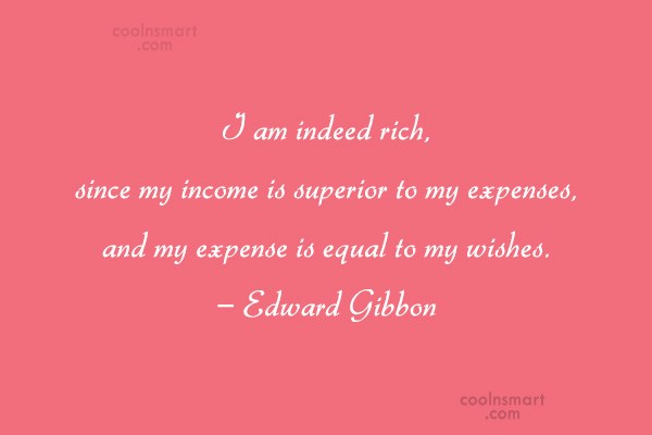 Quote: I am indeed rich, since my income...