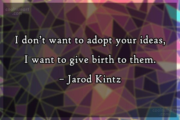 Quote: I don't want to adopt your ideas,...