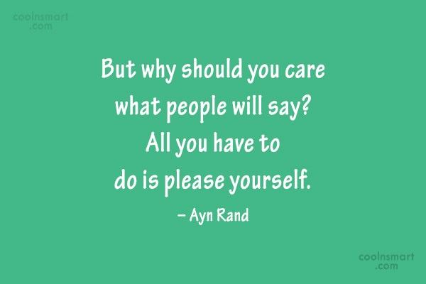 Quote: But why should you care what people...