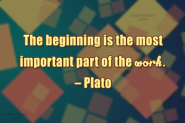 Beginning Quote: The beginning is the most important part...