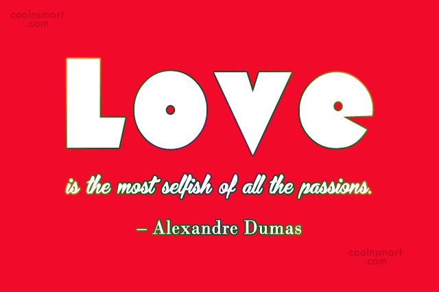 Quote: Love is the most selfish of all...