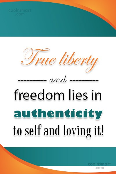 Freedom Quote: True liberty and freedom lies in authenticity...