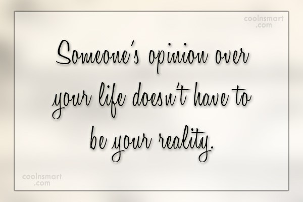 Quote: Someone's opinion over your life doesn't have...