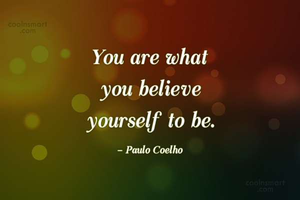 Quote: You are what you believe yourself to...