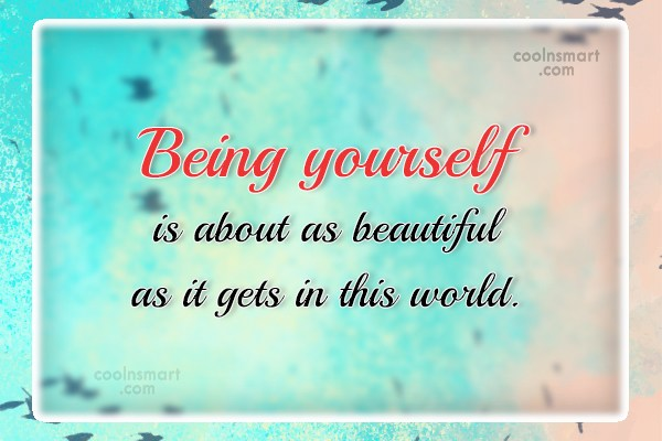Quote: Being yourself is about as beautiful as...