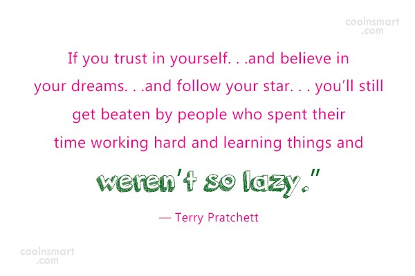 Quote: If you trust in yourself. . .and...
