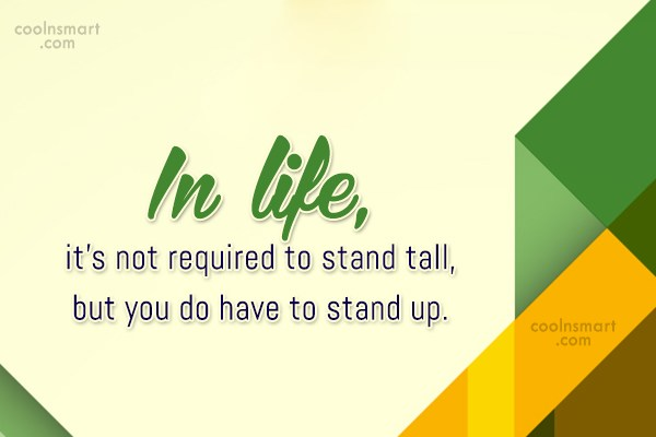 Quote: In life, it's not required to stand...