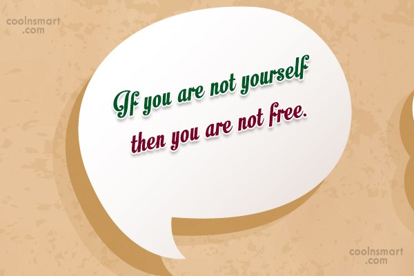 Being Yourself Quote: If you are not yourself then you...