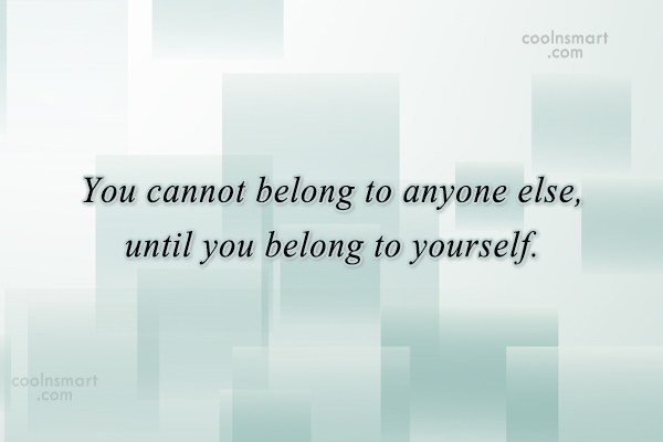Being Yourself Quote: You cannot belong to anyone else, until...