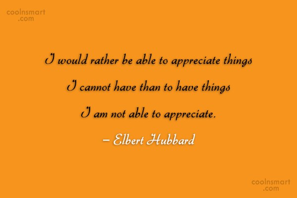 Quote: I would rather be able to appreciate...