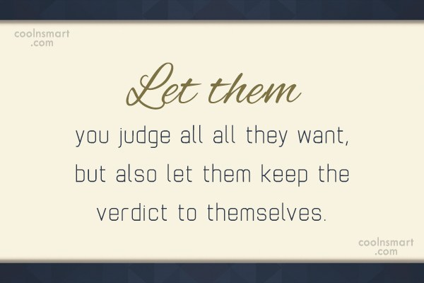 Quote: Let them you judge all all they...
