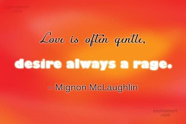 Quote: Love is often gentle, desire always a...