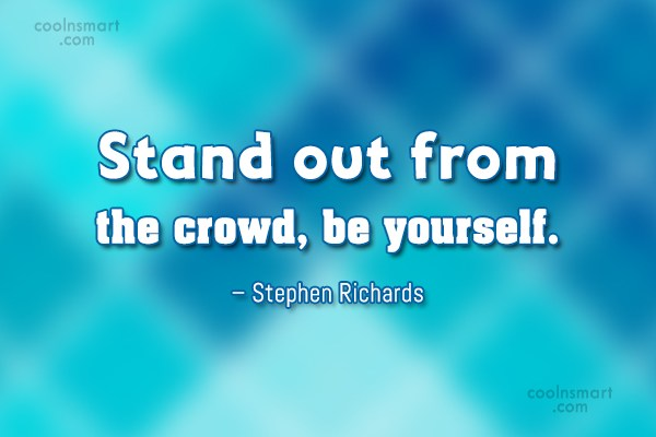 Images Quote: Stand out from the crowd, be yourself....