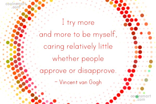 Being Yourself Quote: I try more and more to be...