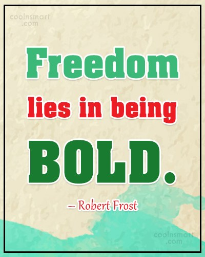 Boldness Quote: Freedom lies in being bold. – Robert...