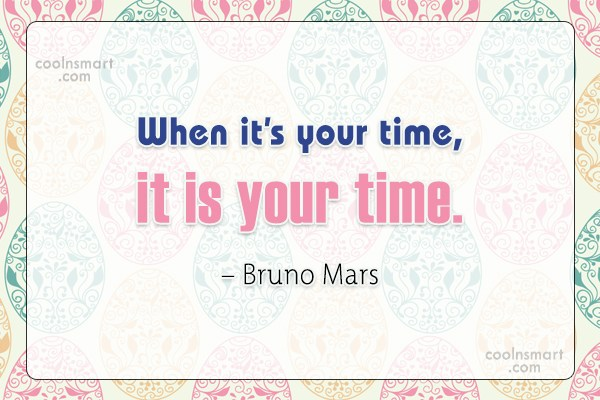 Quote: When it's your time, it is your...
