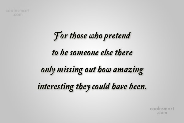 Quote: For those who pretend to be someone...