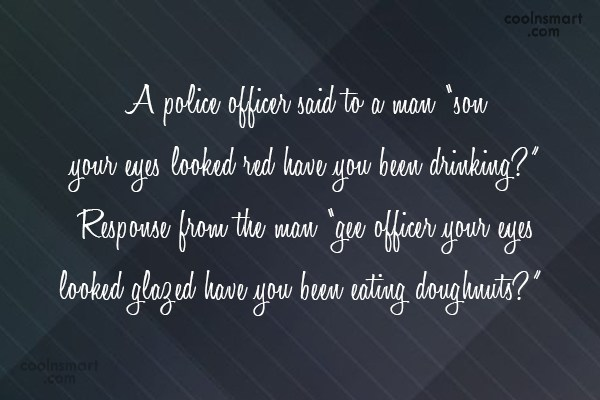 Images Quote: A police officer said to a man...