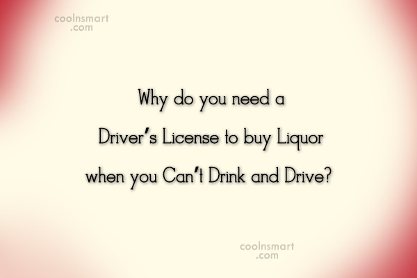 Quote: Why do you need a Driver's License...