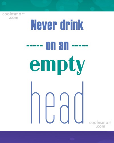 Alcohol Quote: Never drink on an empty head