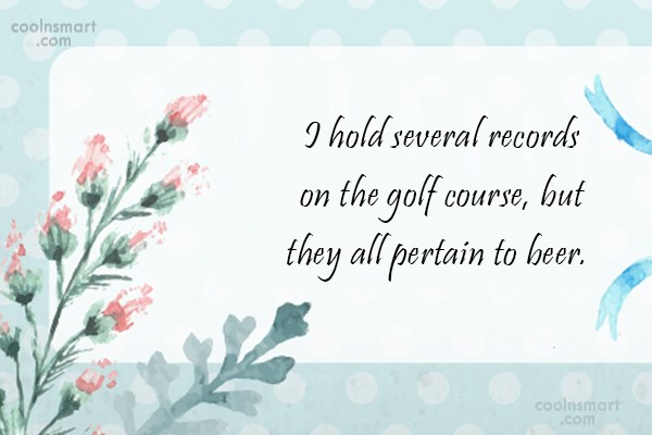Funny Golf Quotes Quote: I hold several records on the golf...