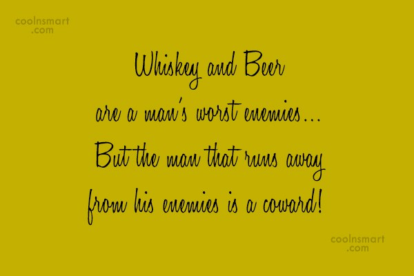 Alcohol Quote: Whiskey and Beer are a man's worst...