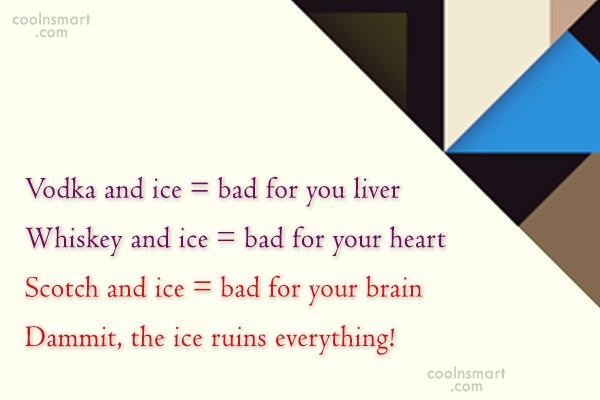 Alcohol Quote: Vodka and ice = bad for you...