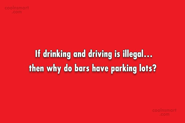 Quote: If drinking and driving is illegal…then why...