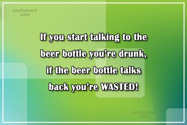 Alcohol Quote: If you start talking to the beer...