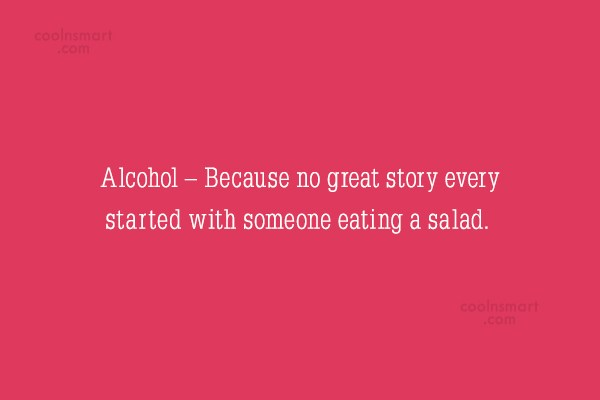 Alcohol Quote: Alcohol – Because no great story every...