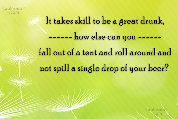 Alcohol Quote: It takes skill to be a great...