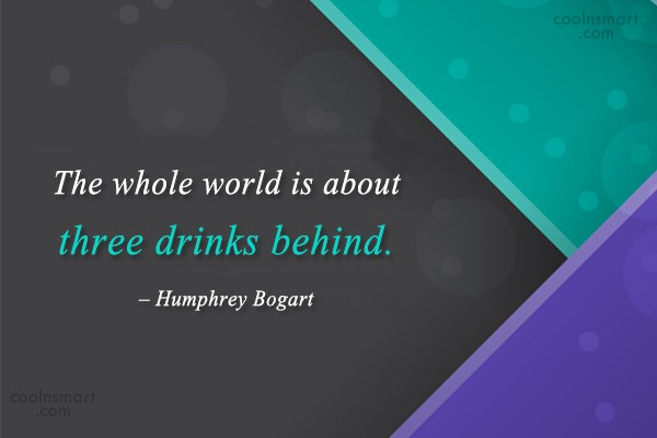 Alcohol Quote: The whole world is about three drinks...