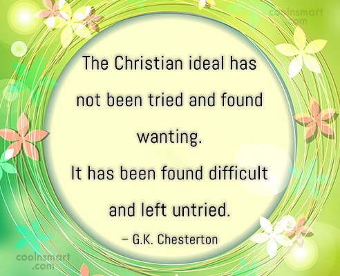 Quote: The Christian ideal has not been tried...