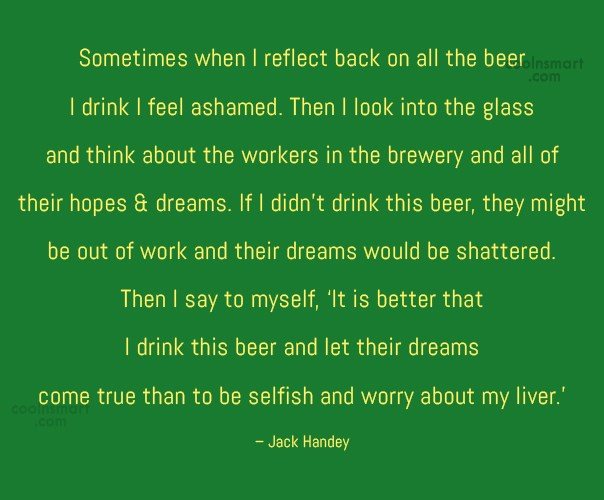 Alcohol Quote: Sometimes when I reflect back on all...