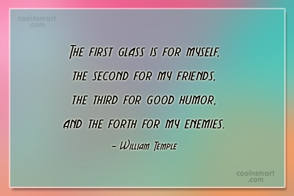 Alcohol Quote: The first glass is for myself, the...
