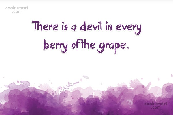 Alcohol Quote: There is a devil in every berry...