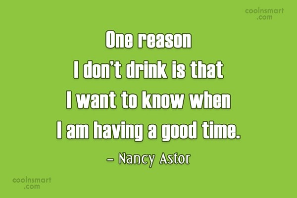 Alcohol Quote: One reason I don't drink is that...