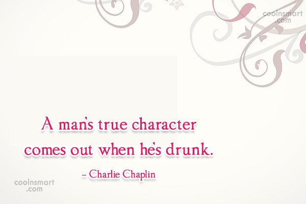 Character Quote: A man's true character comes out when...