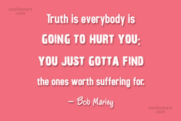 Hurt Quote: Truth is everybody is going to hurt...