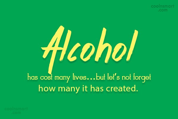 Alcohol Quote: Alcohol has cost many lives…but let's not...